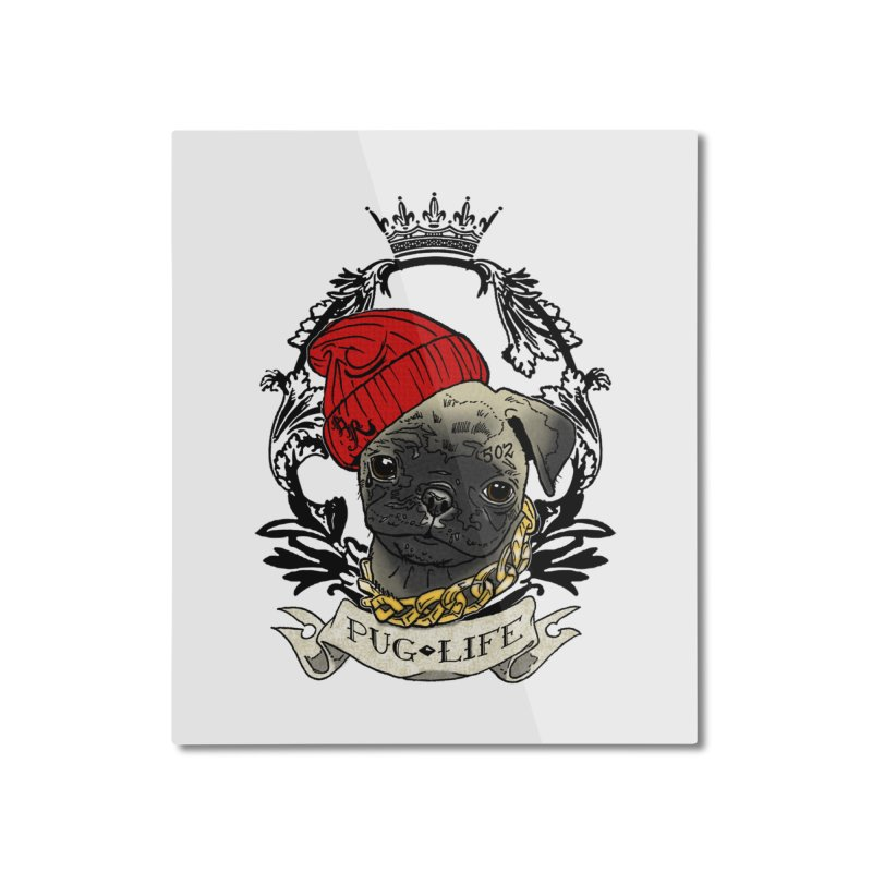 Pug Life Home Mounted Aluminum Print by Inkslinger Erick Designs