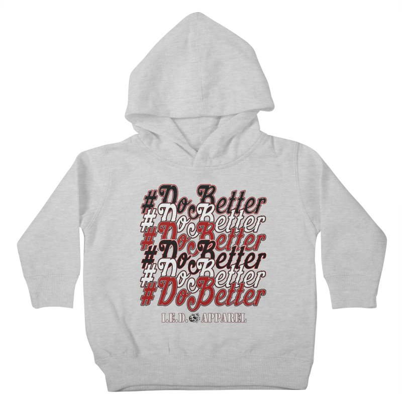 #DoBetter Kids Toddler Pullover Hoody by Inkslinger Erick Designs