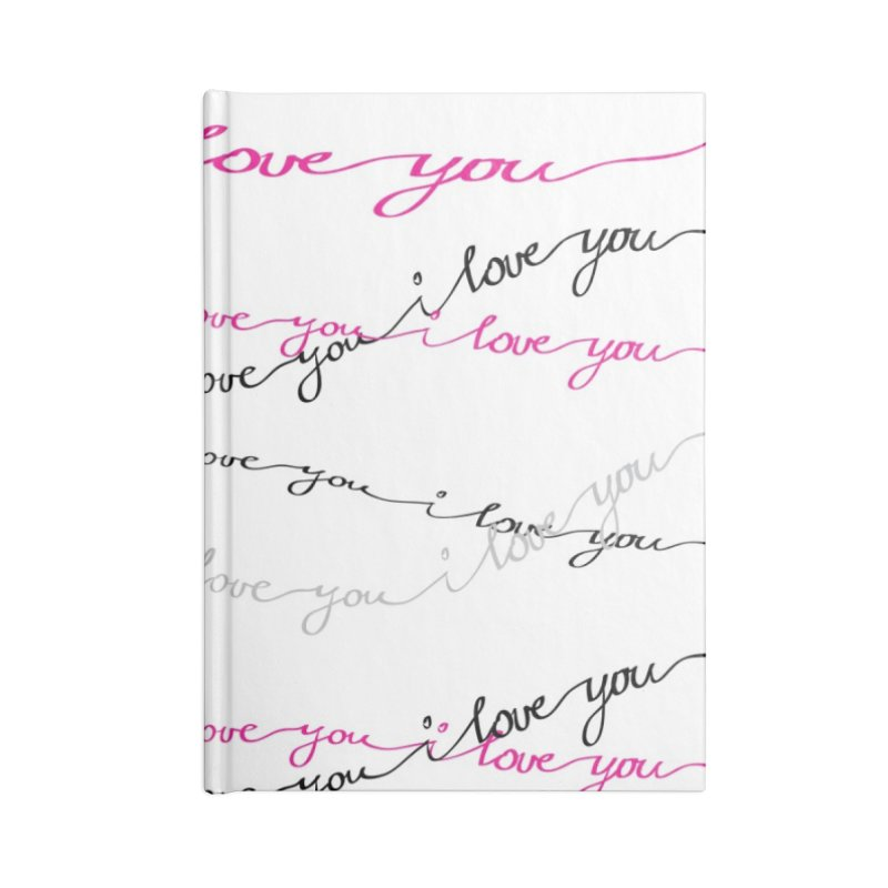 i love you Accessories Blank Journal Notebook by IF Creation's Artist Shop