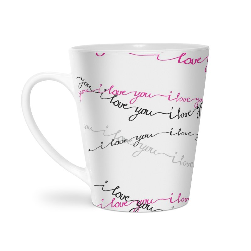 i love you in Latte Mug by IF Creation's Artist Shop