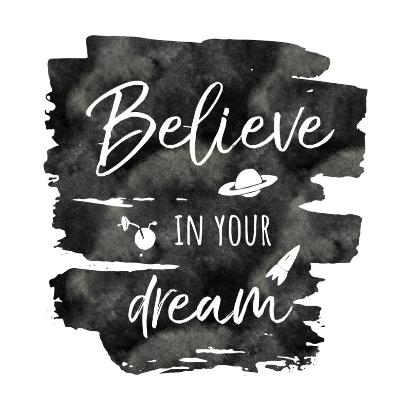Believe in your Dream Women's Scoop Neck by IF Creation's Artist Shop