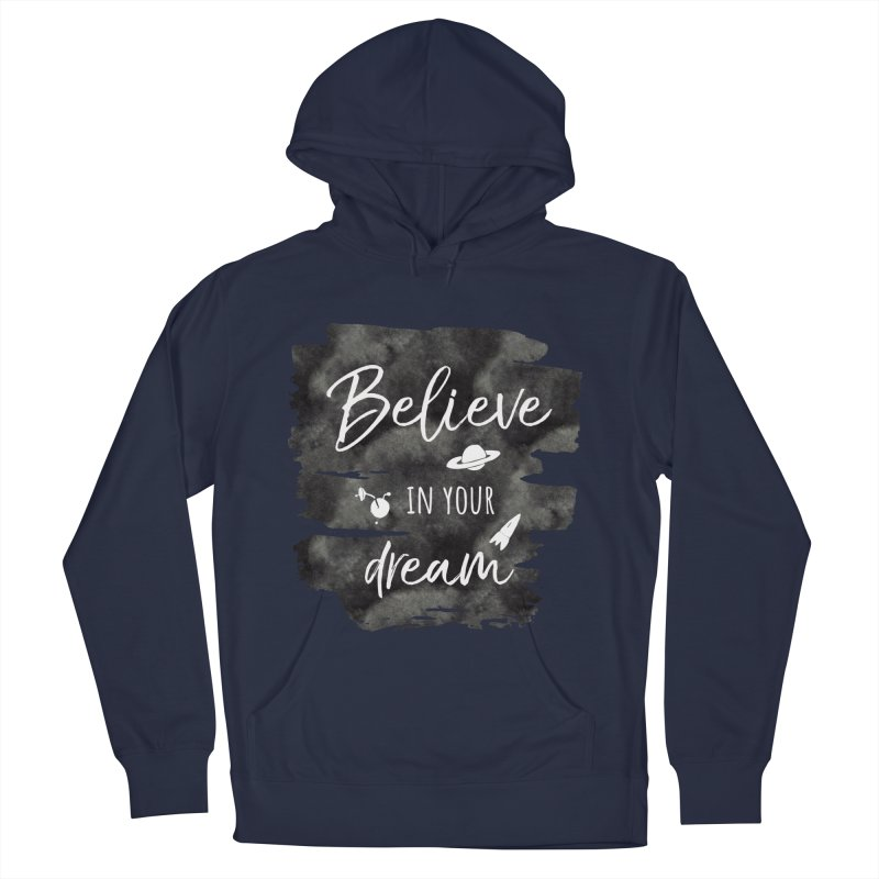 Believe in your Dream Men's Pullover Hoody by IF Creation's Artist Shop