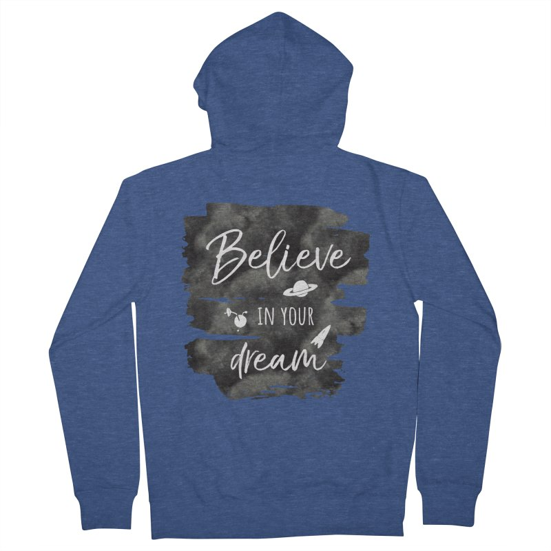 Believe in your Dream Men's Zip-Up Hoody by IF Creation's Artist Shop