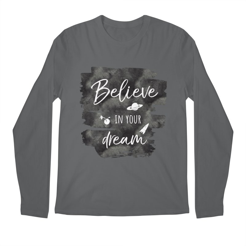 Believe in your Dream Men's Longsleeve T-Shirt by IF Creation's Artist Shop