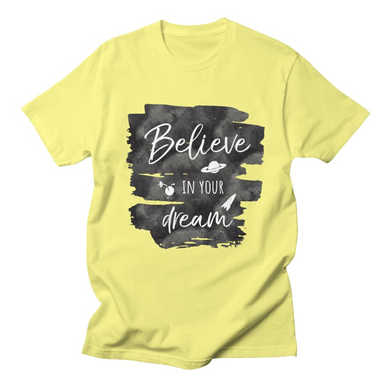 Believe in your Dream Women's T-Shirt by IF Creation's Artist Shop