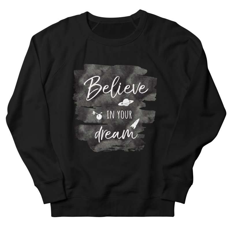 Believe in your Dream Men's Sweatshirt by IF Creation's Artist Shop