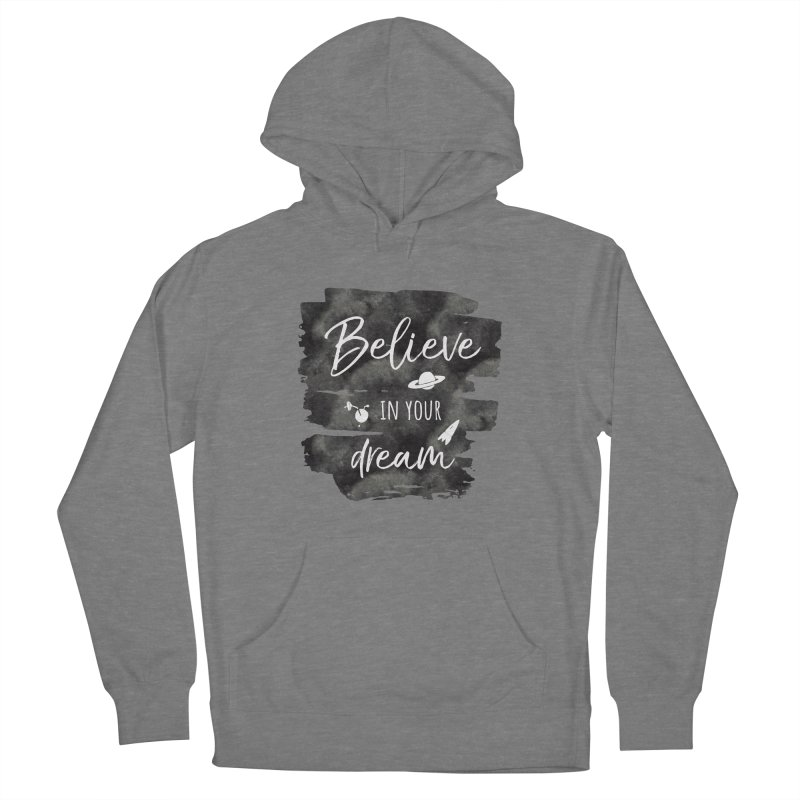Believe in your Dream Women's Pullover Hoody by IF Creation's Artist Shop