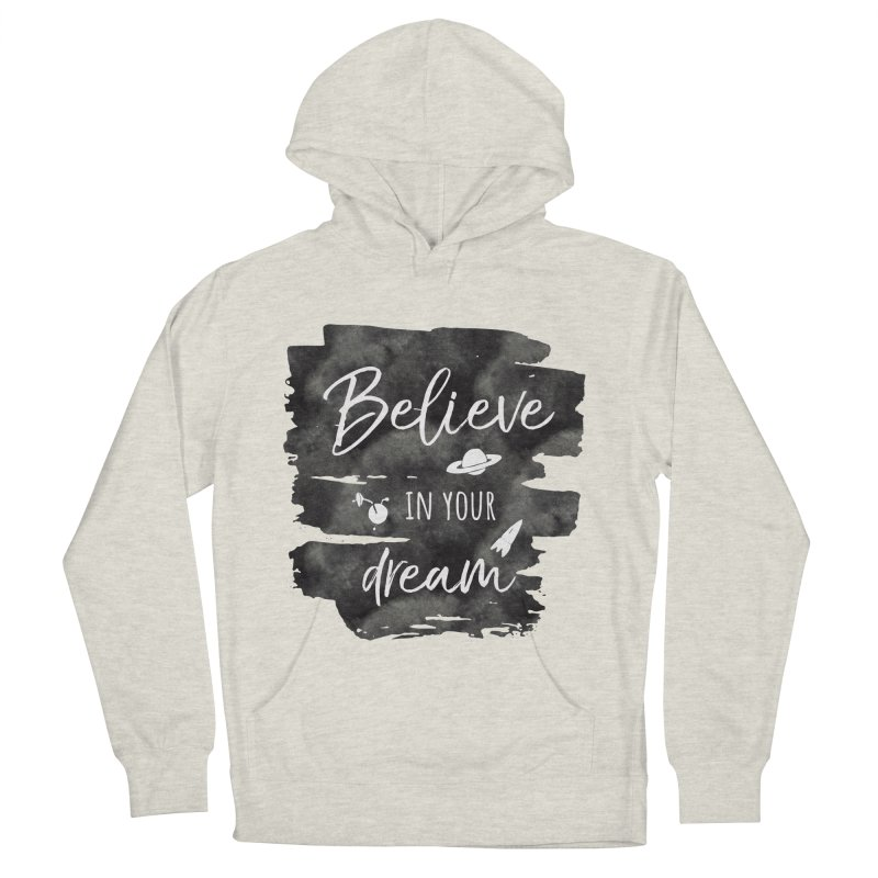 Believe in your Dream Women's French Terry Pullover Hoody by IF Creation's Artist Shop