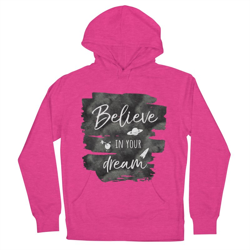 Believe in your Dream Men's French Terry Pullover Hoody by IF Creation's Artist Shop