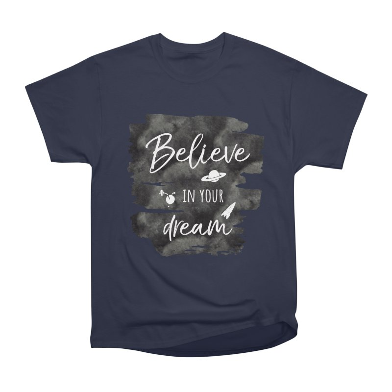 Believe in your Dream Men's Classic T-Shirt by IF Creation's Artist Shop