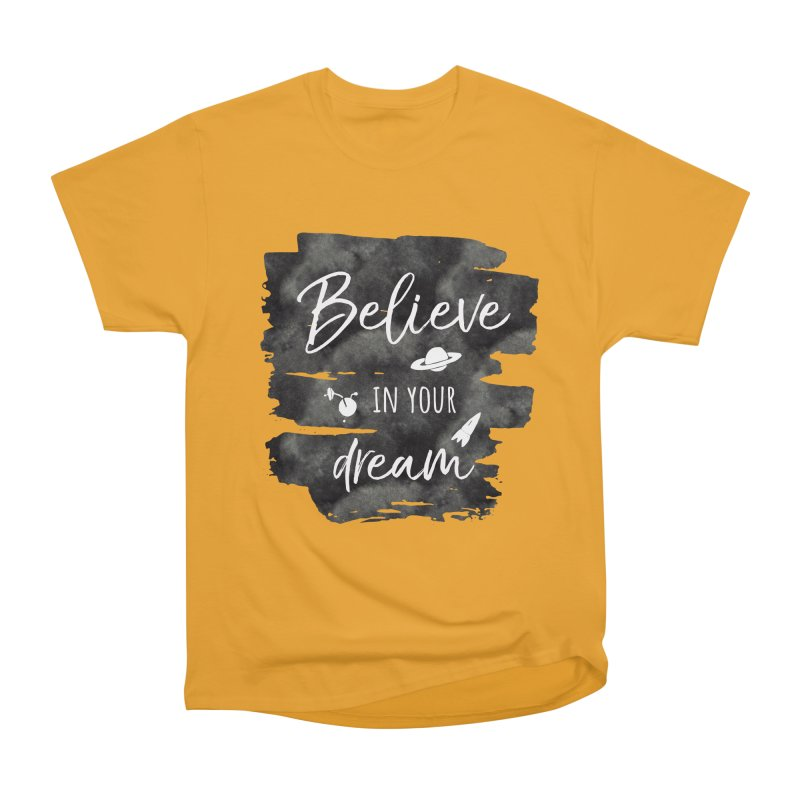 Believe in your Dream Men's Heavyweight T-Shirt by IF Creation's Artist Shop