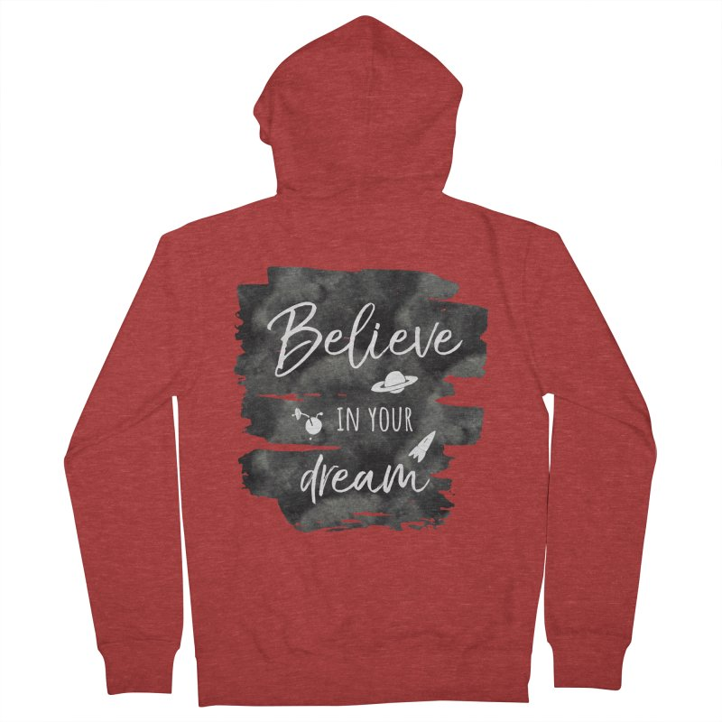 Believe in your Dream Women's French Terry Zip-Up Hoody by IF Creation's Artist Shop
