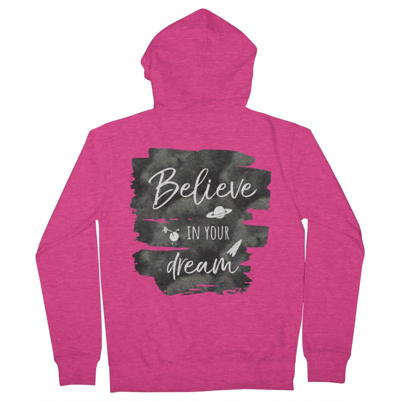 Believe in your Dream Women's Zip-Up Hoody by IF Creation's Artist Shop