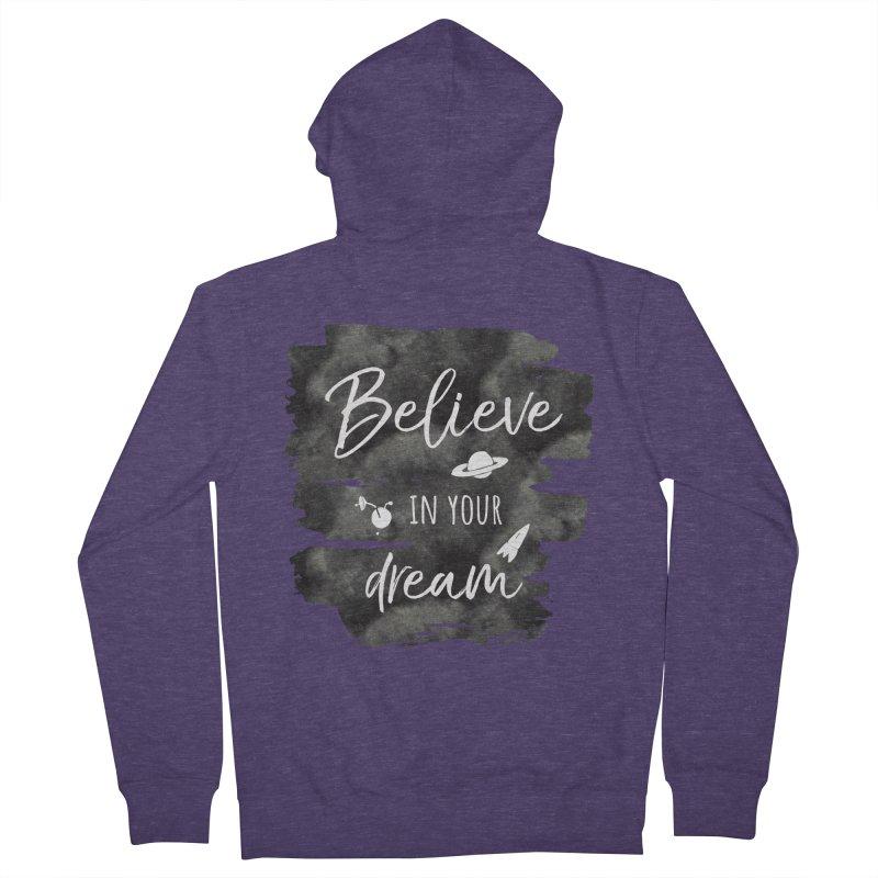 Believe in your Dream Men's Zip-Up Hoody by IF Creation's Artist Shop
