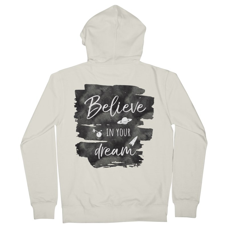 Believe in your Dream Men's French Terry Zip-Up Hoody by IF Creation's Artist Shop