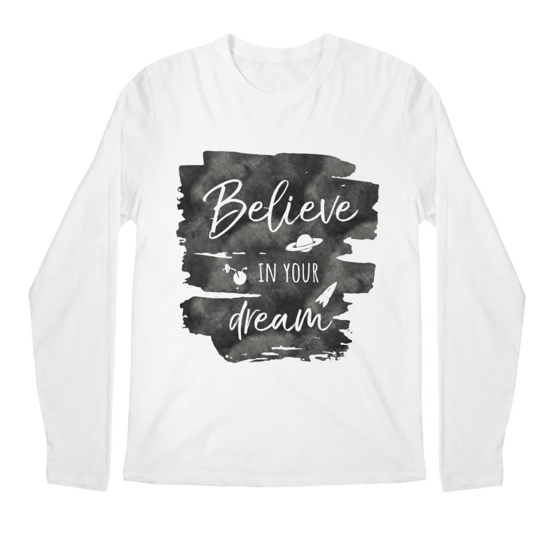 Believe in your Dream Men's Regular Longsleeve T-Shirt by IF Creation's Artist Shop