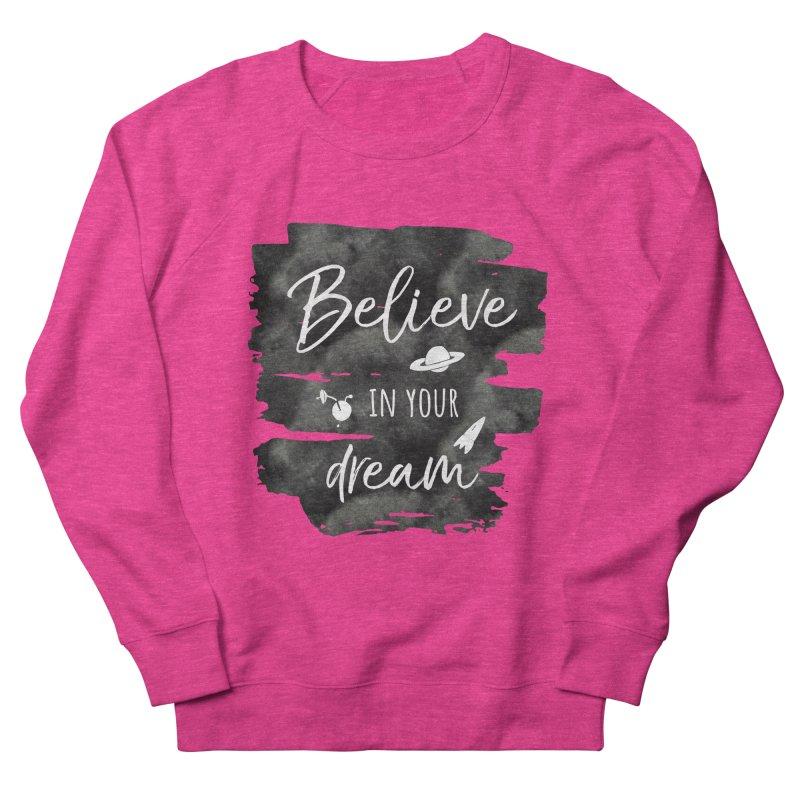 Believe in your Dream Women's Sweatshirt by IF Creation's Artist Shop