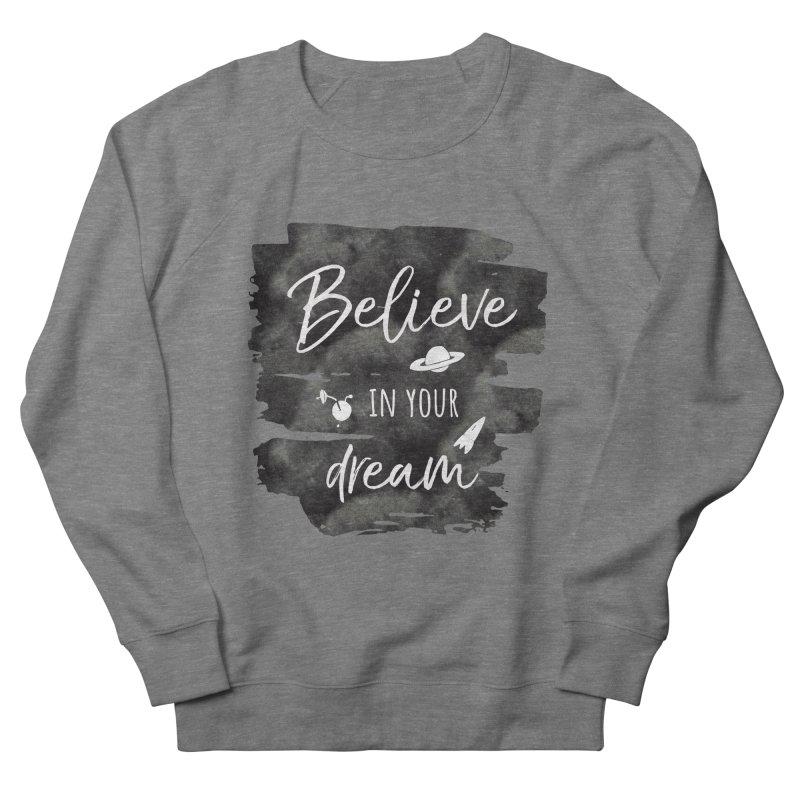 Believe in your Dream Men's Sweatshirt by IF Creation's Artist Shop