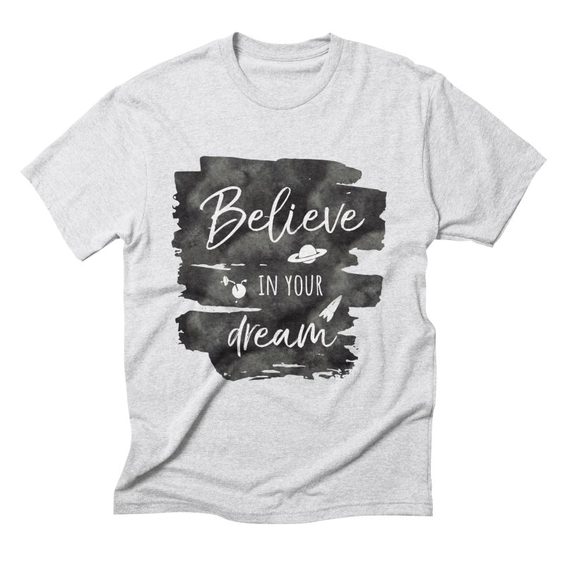 Believe in your Dream Men's Triblend T-Shirt by IF Creation's Artist Shop