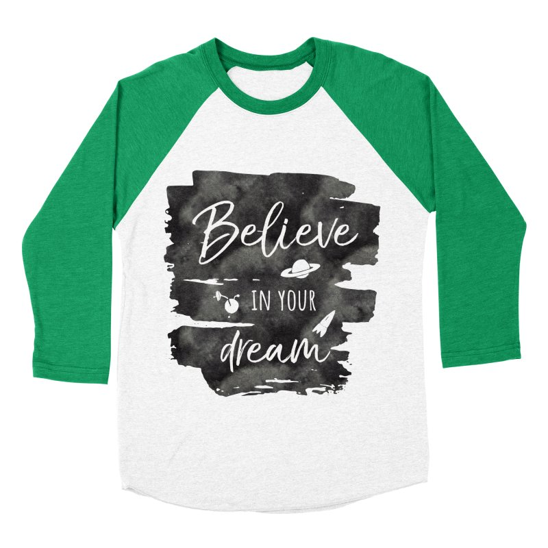 Believe in your Dream Women's Baseball Triblend T-Shirt by IF Creation's Artist Shop