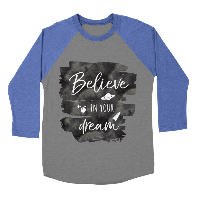 Believe in your Dream Men's Baseball Triblend Longsleeve T-Shirt by IF Creation's Artist Shop