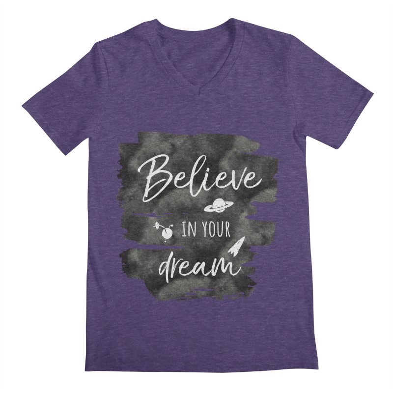 Believe in your Dream Men's V-Neck by IF Creation's Artist Shop