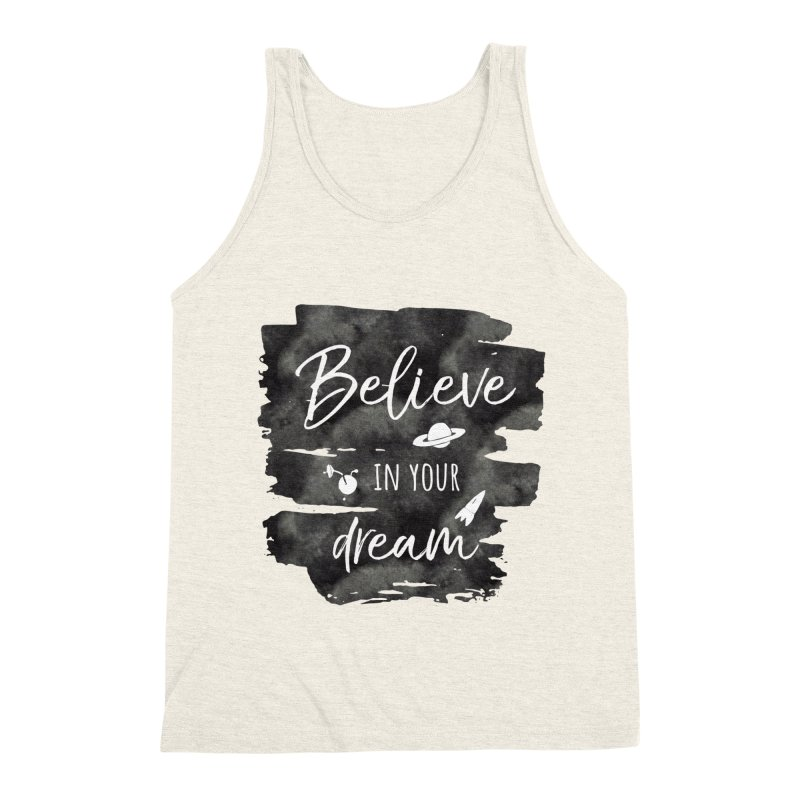 Believe in your Dream Men's Triblend Tank by IF Creation's Artist Shop