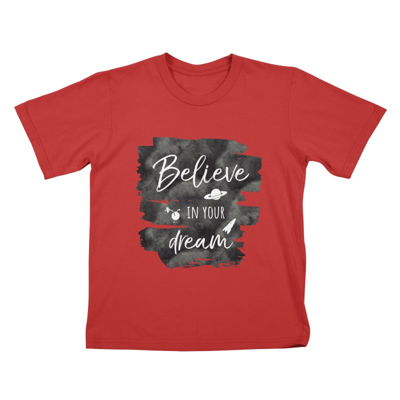Believe in your Dream Kids T-Shirt by IF Creation's Artist Shop