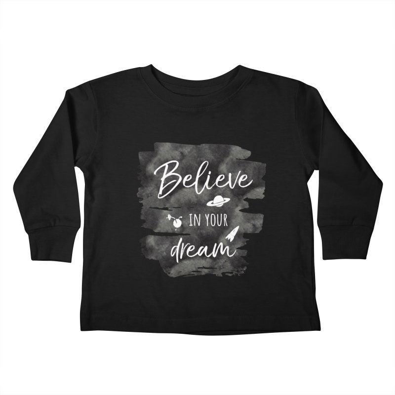 Believe in your Dream Kids Toddler Longsleeve T-Shirt by IF Creation's Artist Shop