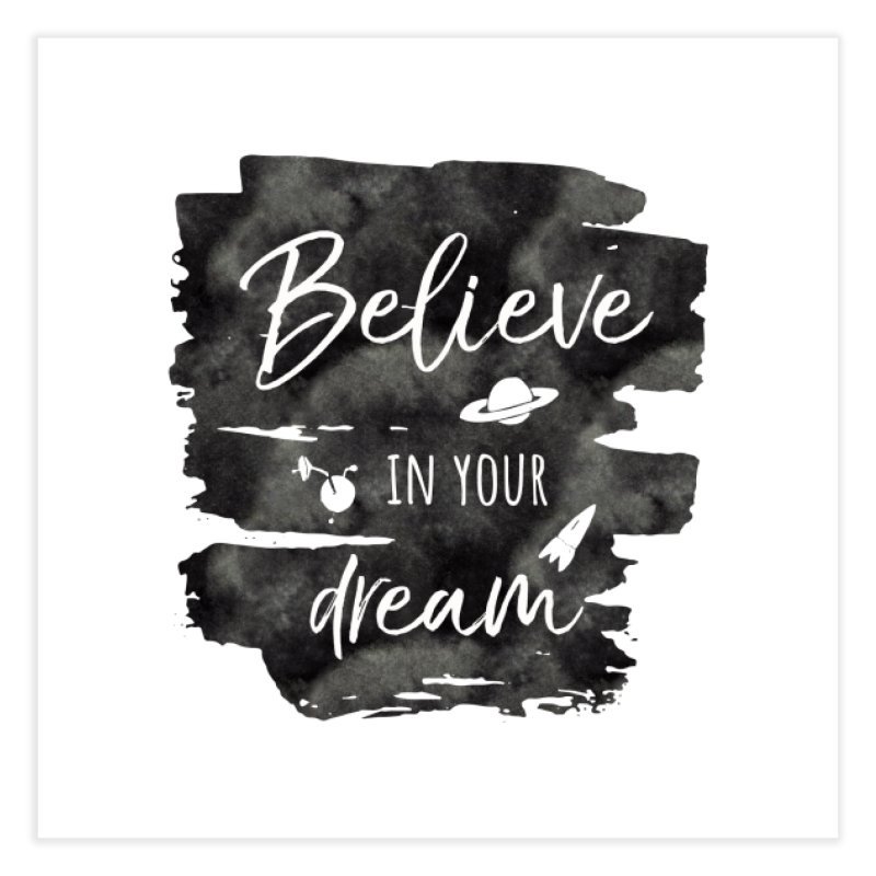 Believe in your Dream Home Fine Art Print by IF Creation's Artist Shop