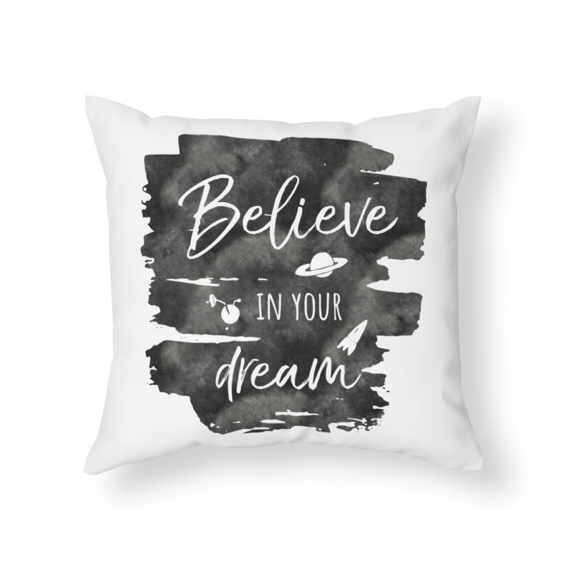 Believe in your Dream Home Throw Pillow by IF Creation's Artist Shop