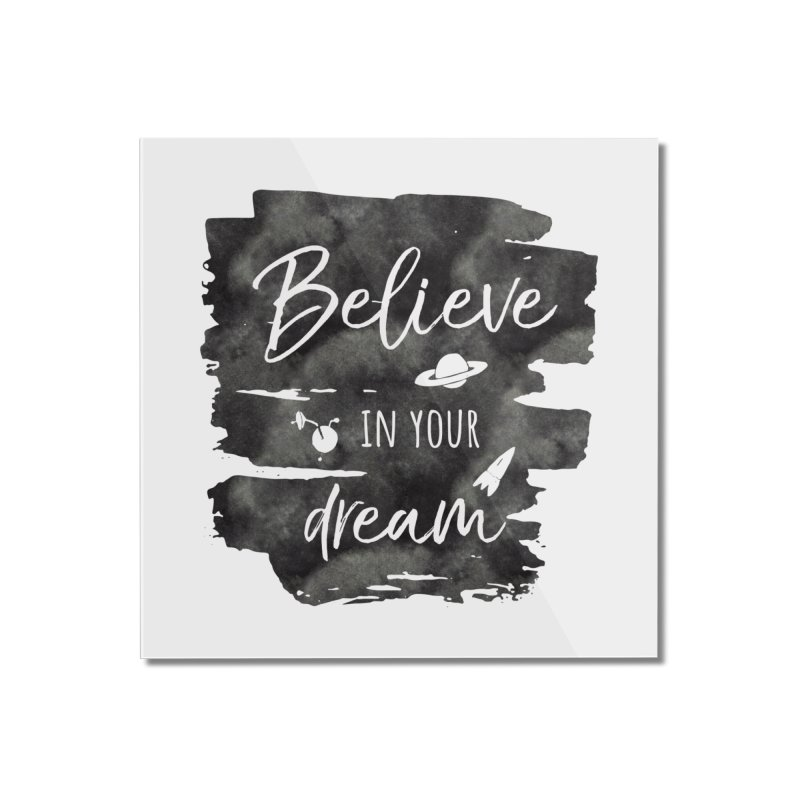 Believe in your Dream Home Mounted Acrylic Print by IF Creation's Artist Shop