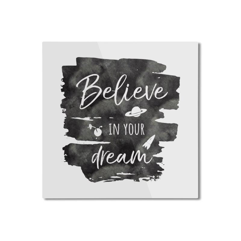 Believe in your Dream Home Mounted Aluminum Print by IF Creation's Artist Shop