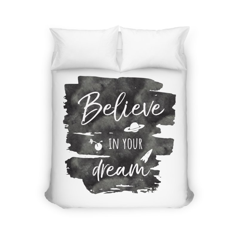 Believe in your Dream Home Duvet by IF Creation's Artist Shop