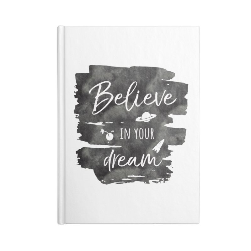 Believe in your Dream Accessories Blank Journal Notebook by IF Creation's Artist Shop