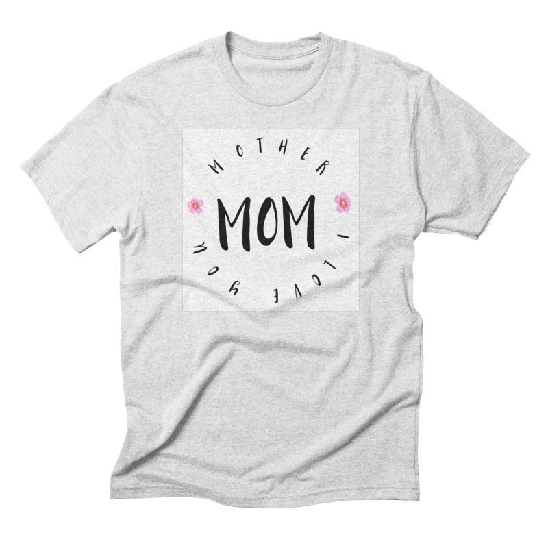 Mother, I Love You Men's T-Shirt by IF Creation's Artist Shop