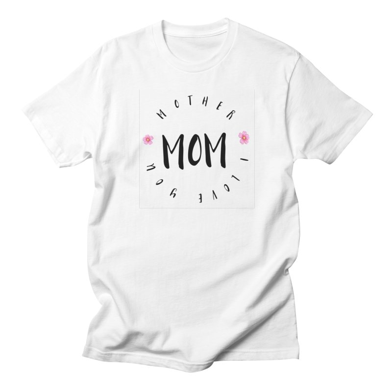 Mother, I Love You Men's Regular T-Shirt by IF Creation's Artist Shop