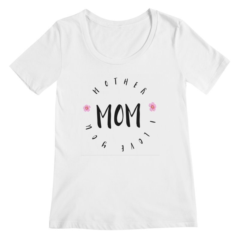 Mother, I Love You Women's Regular Scoop Neck by IF Creation's Artist Shop