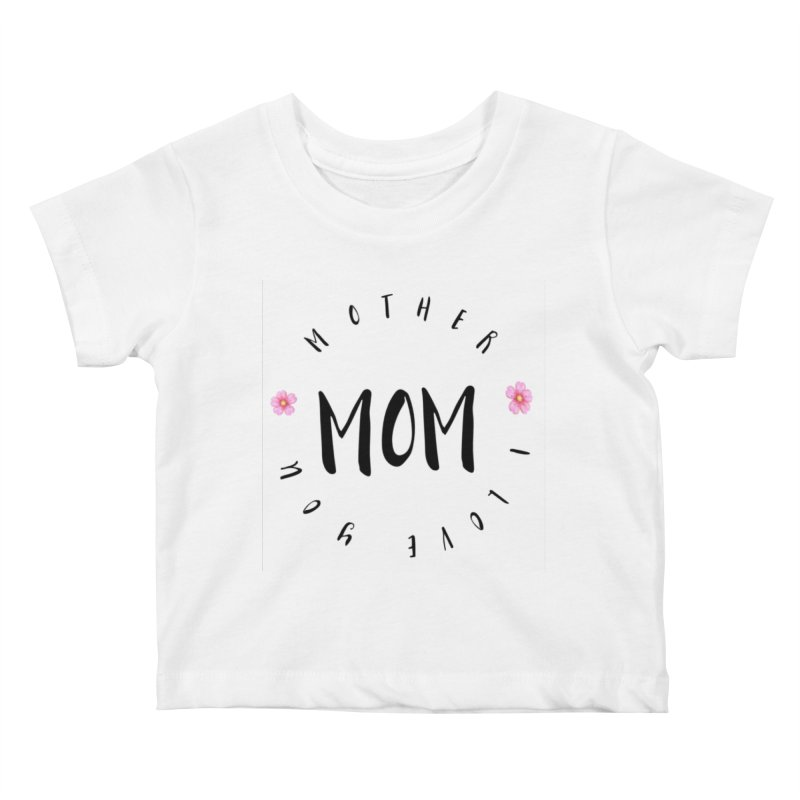 Mother, I Love You Kids Baby T-Shirt by IF Creation's Artist Shop
