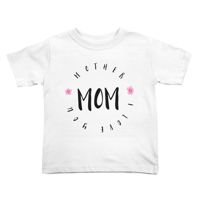 Mother, I Love You Kids Toddler T-Shirt by IF Creation's Artist Shop