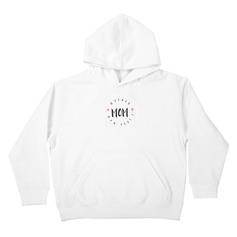 Mother, I Love You Kids Pullover Hoody by IF Creation's Artist Shop