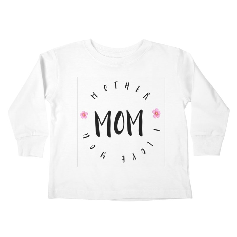 Mother, I Love You Kids Toddler Longsleeve T-Shirt by IF Creation's Artist Shop