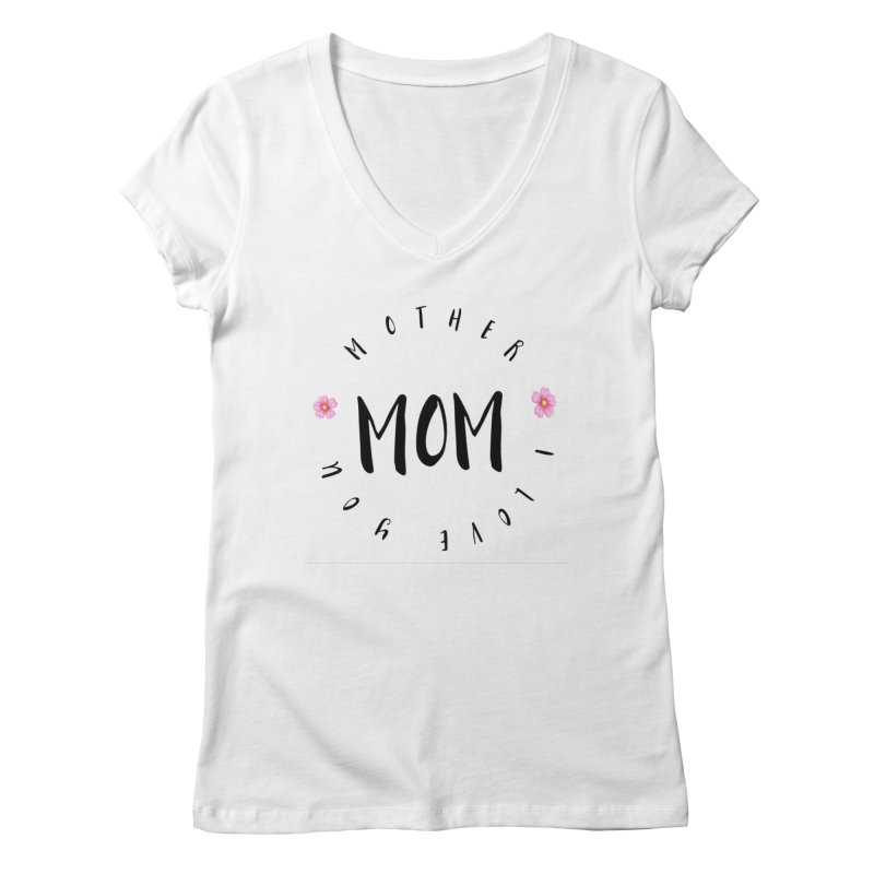 Mother, I Love You Women's V-Neck by IF Creation's Artist Shop