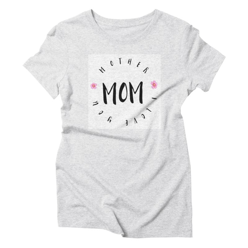 Mother, I Love You Women's Triblend T-Shirt by IF Creation's Artist Shop