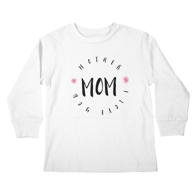 Mother, I Love You Kids Longsleeve T-Shirt by IF Creation's Artist Shop