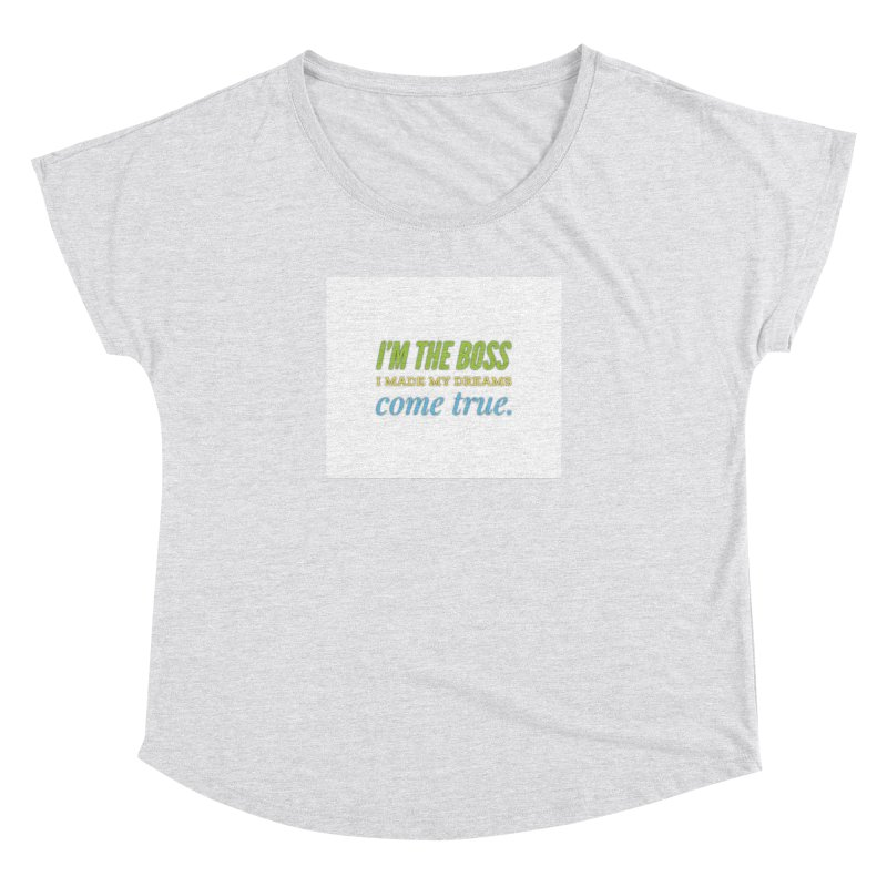 I'm the Boss Women's Dolman Scoop Neck by IF Creation's Artist Shop