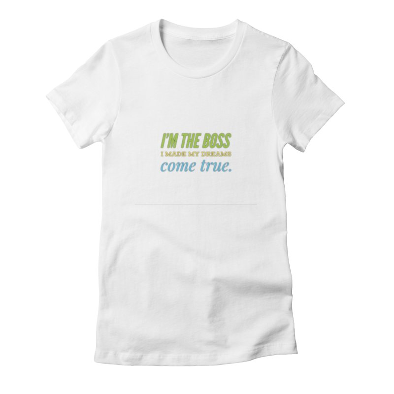 I'm the Boss Women's T-Shirt by IF Creation's Artist Shop