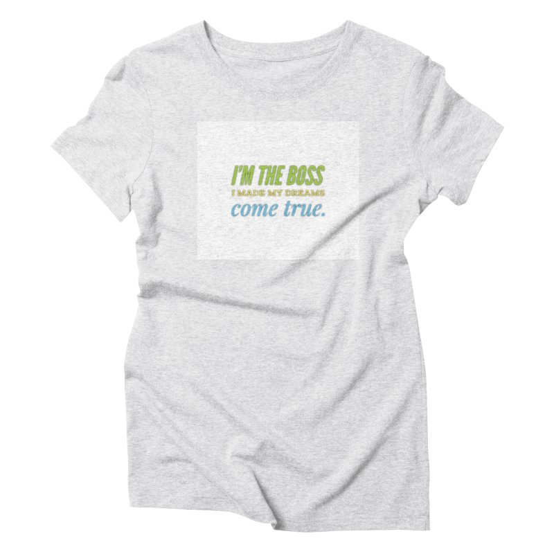 I'm the Boss Women's Triblend T-Shirt by IF Creation's Artist Shop