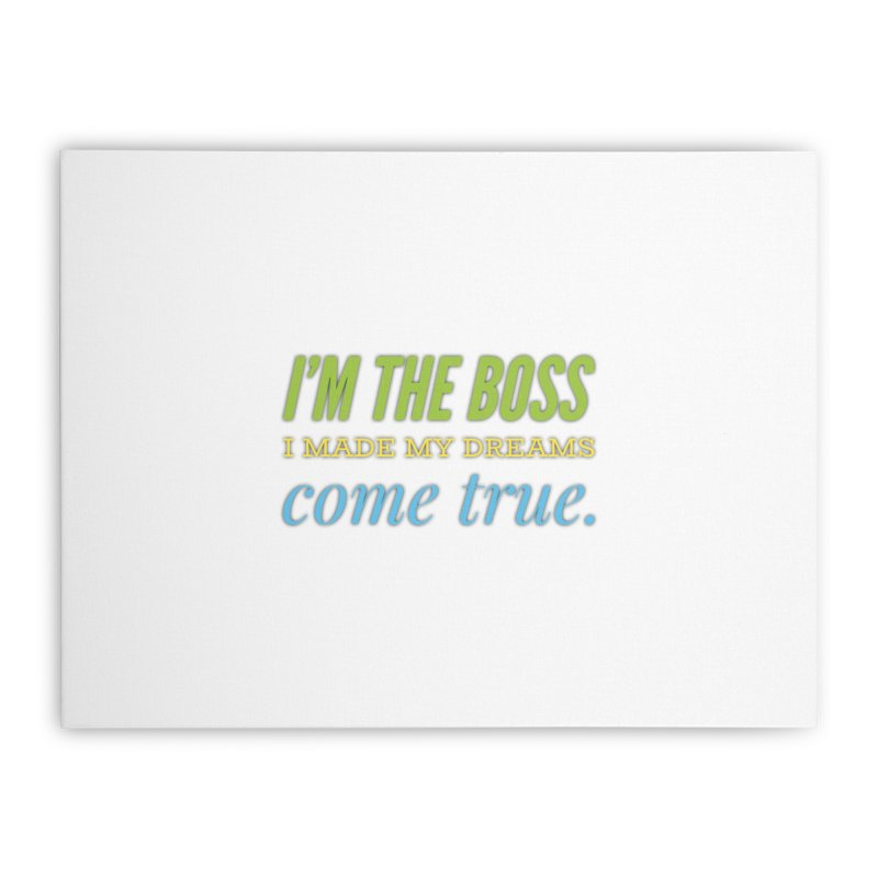 I'm the Boss Home Stretched Canvas by IF Creation's Artist Shop