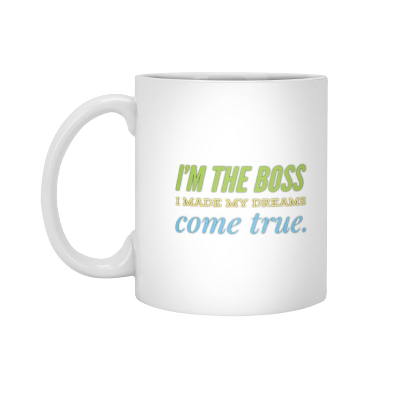 I'm the Boss Accessories Mug by IF Creation's Artist Shop